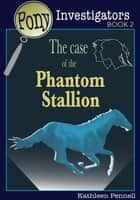 The Case of the Phantom Stallion ebook by Kathleen Pennell