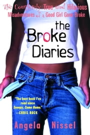 The Broke Diaries - The Completely True and Hilarious Misadventures of a Good Girl Gone Broke ebook by Angela Nissel