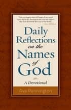 Daily Reflections on the Names of God ebook by Ava Pennington