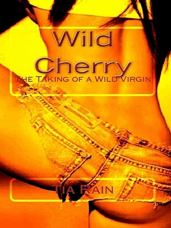 Wild Cherry: ebook by Tia Rain