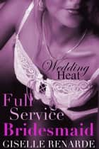 Wedding Heat: Full Service Bridesmaid ebook by Giselle Renarde