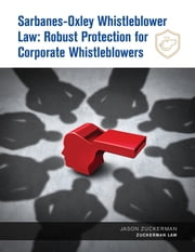 Sarbanes-Oxley Whistleblower Law: Robust Protection for Corporate Whistleblowers ebook by Zuckerman Law