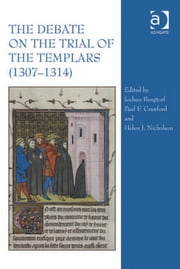 The Debate on the Trial of the Templars (1307–1314) ebook by Dr Jochen Burgtorf,Dr Paul F Crawford,Professor Helen J Nicholson