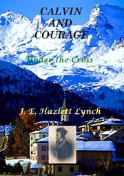 Calvin and Courage: Under the cross ebook by Hazlett Lynch