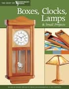 Boxes, Clocks, Lamps, and Small Projects (Best of WWJ) - Over 20 Great Projects for the Home from Woodworking's Top Experts ebook by John English, Woodworker's Journal, Rick White,...