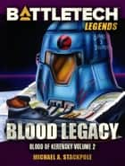 BattleTech Legends: Blood Legacy ebook by Michael A. Stackpole