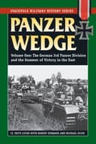 Panzer Wedge - The German 3rd Panzer Division and the Summer of Victory in the East ebook by Fritz Lucke, Robert J. Edwards ED, Michael Olive