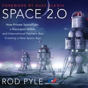 Space 2.0 - How Private Spaceflight, a Resurgent NASA, and International Partners are Creating a New Space Age audiobook by Rod Pyle