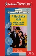 A Bachelor Falls eBook by Karen Toller Whittenburg