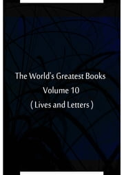 The World's Greatest Books Volume 10 ( Lives and Letters ) ebook by Hammerton and Mee