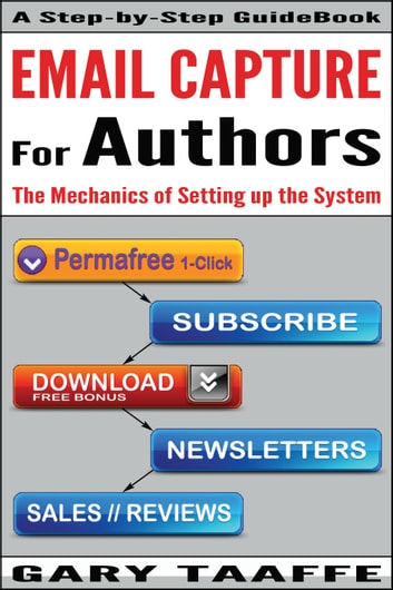 EMAIL CAPTURE for AUTHORS: The Mechanics of Setting up the System, Creating your own Author Platform to Sell more Kindle books ebook by Gary Taaffe