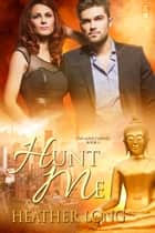 Hunt Me (Love Thieves #3) ebook by Heather Long