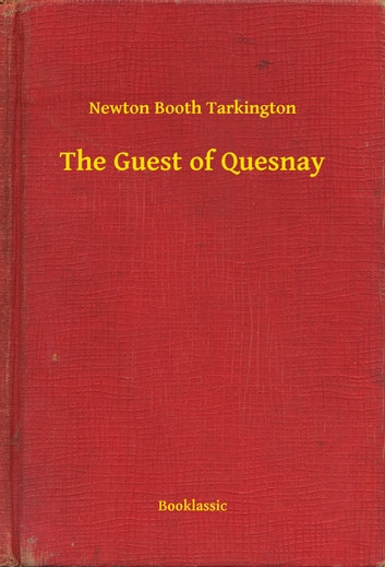 The Guest of Quesnay ebook by Newton Booth Tarkington