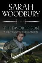 The Favored Son (A Gareth & Gwen Medieval Mystery) ebook by Sarah Woodbury