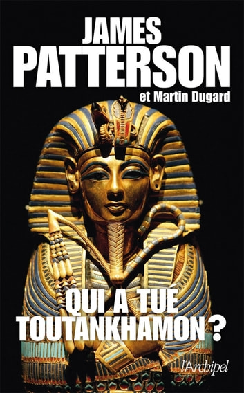 Qui a tué Toutankhamon? ebook by James Patterson
