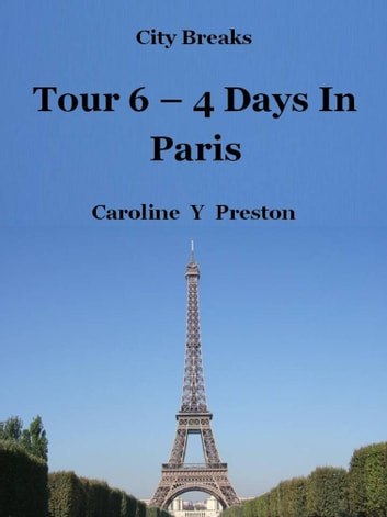 City Breaks: Tour 6 - 4 Days In Paris ebook by Caroline  Y Preston