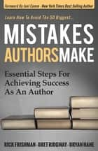 Mistakes Authors Make - Essential Steps for Achieving Success as an Author ebook by Rick Frishman, Bret Ridgway