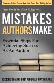Mistakes Authors Make - Essential Steps for Achieving Success as an Author ebook by Rick Frishman,Bret Ridgway