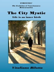 The City Mystic - Life is an inner birth ebook by Vitaliano Bilotta,Evolvenza
