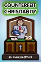 Counterfeit Christianity ebook by Anne Kaestner