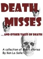 Death Misses and other tales of death, a collection of short stories ebook by Ken La Salle