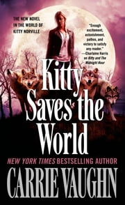 Kitty Saves the World - A Kitty Norville Novel ebook by Carrie Vaughn