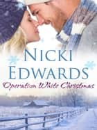Operation White Christmas - An Escape to the Country Christmas novella eBook by Nicki Edwards