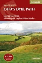 Offa's Dyke Path - National Trail following the English-Welsh Border ebook by Mike Dunn