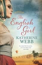 The English Girl - A compelling, sweeping novel of love, loss, secrets and betrayal ebook by Katherine Webb
