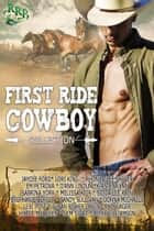 First Ride Cowboy Collection ebook by Lori King,Em Petrova,Jaycee Ford,Sidda Lee Rain,Beth Williamson,Melissa Keir,Stephanie Berget,Donna Michaels,D'Ann Lindun,Paty Jager,Sandy Lea Sullivan,Kirsten Lynn,Hildie McQueen,Lexi Post,Gem Sivad,Rhonda Lee Carver,Susan Fisher Davis,Sabrina York