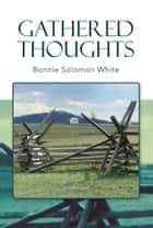 Gathered Thoughts ebook by Bonnie Solomon White