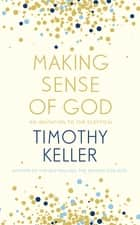 Making Sense of God - An Invitation to the Sceptical ebook by Timothy Keller