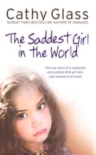 The Saddest Girl in the World ebook by Cathy Glass