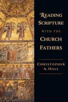 Reading Scripture with the Church Fathers ebook by Christopher A. Hall