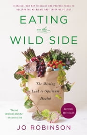 Eating on the Wild Side - The Missing Link to Optimum Health ebook by Jo Robinson