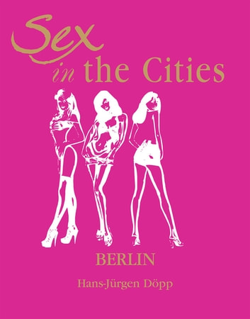 Sex in the Cities Vol 2 (Berlin) ebook by HansJürgen Döpp