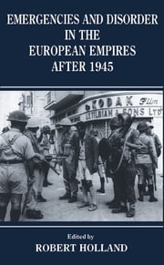 Emergencies and Disorder in the European Empires After 1945 ebook by R. F Holland,Robert Holland