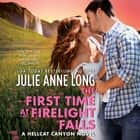 The First Time at Firelight Falls - A Hellcat Canyon Novel audiobook by Julie Anne Long, Charlotte North