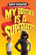 My Brother Is a Superhero ebook by David Solomons