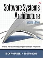 Software Systems Architecture - Working with Stakeholders Using Viewpoints and Perspectives ebook by Nick Rozanski, Eóin Woods