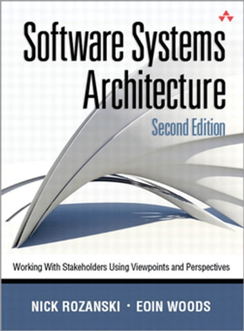 Software Systems Architecture - Working with Stakeholders Using Viewpoints and Perspectives ebook by Nick Rozanski,Eóin Woods