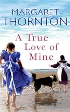 A True Love of Mine ebook by Margaret Thornton