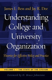 Understanding College and University Organization - Theories for Effective Policy and Practice ebook by D. Bruce Johnstone,James L. Bess,Jay R. Dee