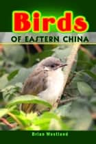 Birds of Eastern China ebook by Brian Westland