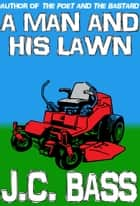 A Man and His Lawn ebook by J. C. Bass