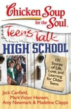 Chicken Soup for the Soul: Teens Talk High School ebook by Jack Canfield,Mark Victor Hansen,Amy Newmark