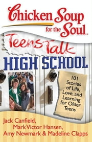 Chicken Soup for the Soul: Teens Talk High School - 101 Stories of Life, Love, and Learning for Older Teens ebook by Kobo.Web.Store.Products.Fields.ContributorFieldViewModel