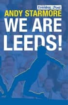 We Are Leeds! ebook by Andy Starmore