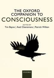 The Oxford Companion to Consciousness ebook by Tim Bayne, Axel Cleeremans, Patrick Wilken