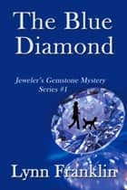 The Blue Diamond - Jeweler's Gemstone Mystery #1 ebook by Lynn Franklin